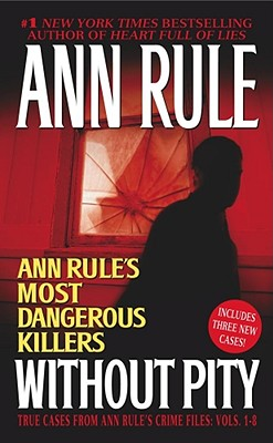 Without Pity: Ann Rule's Most Dangerous Killers - Rule, Ann
