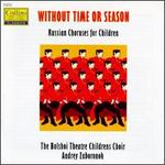 Without Time Or Season, Russian Choruses For Children