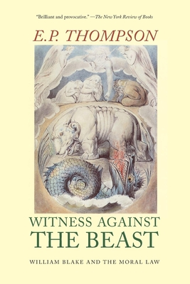 Witness Against the Beast: William Blake and the Moral Law - Thompson, E P