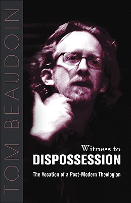 Witness to Dispossession: The Vocation of a Postmodern Theologian - Beaudoin, Tom