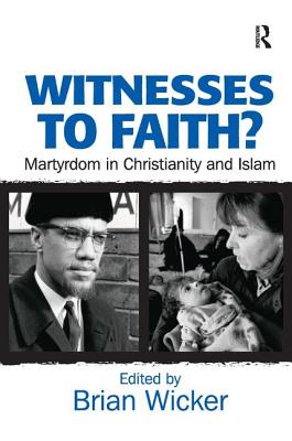 Witnesses to Faith?: Martyrdom in Christianity and Islam - Wicker, Brian (Editor)