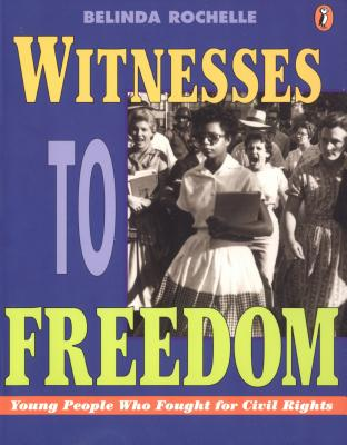 Witnesses to Freedom: Young People Who Fought for Civil Rights - Rochelle, Belinda