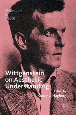 Wittgenstein on Aesthetic Understanding - Hagberg, Garry L (Editor)