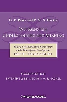 Wittgenstein: Understanding and Meaning, Part II: Exegesis 1-184 - Baker, Gordon P