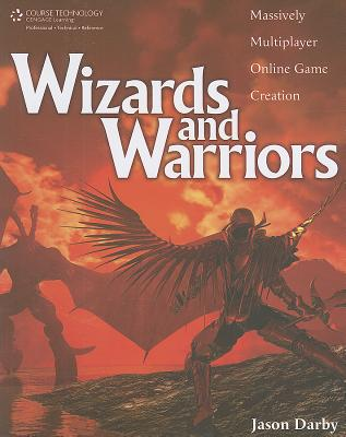Wizards and Warriors: Massively Multiplayer Online Game Creation - Darby, Jason