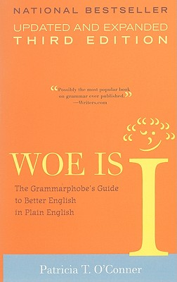 Woe Is I: The Grammarphobe's Guide to Better English in Plain English - O'Conner, Patricia T
