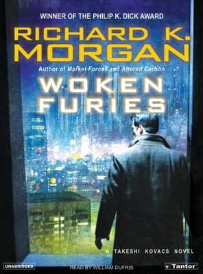 Woken Furies: A Takeshi Kovacs Novel - Morgan, Richard K, and Dufris, William (Narrator)
