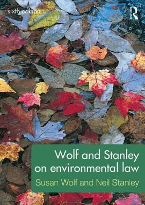 Wolf and Stanley on Environmental Law - Wolf, Susan, and Stanley, Neil
