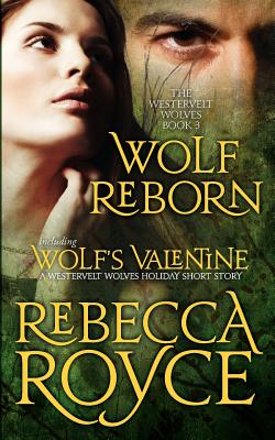 Wolf Reborn: The Westervelt Wolves Book 3 (with Wolf's Valentine) - Royce, Rebecca