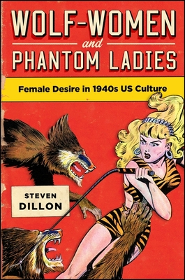 Wolf-Women and Phantom Ladies: Female Desire in 1940s Us Culture - Dillon, Steven