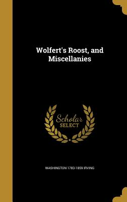 Wolfert's Roost, and Miscellanies - Irving, Washington 1783-1859