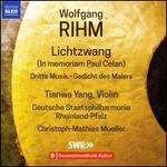 Wolfgang Rihm: Lichtzwang (In memoriam Paul Celan); Dritte Musik; Gedicht des Malers