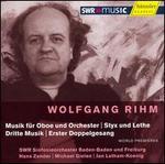 Wolfgang Rihm: Musik für Oboe und Orchester; Styx und Lethe; Dritte Musik; Erster Doppelgesang
