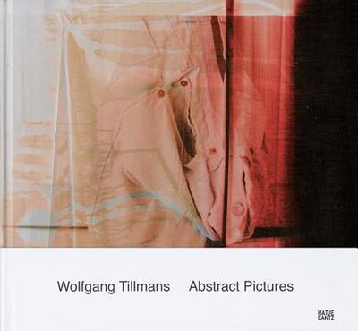 Wolfgang Tillmans: Abstract Pictures - Eichler, Dominic, and Tillmans, Wolfgang