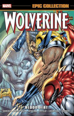 Wolverine Epic Collection: Blood Debt - Skroce, Steve (Text by), and Liefeld, Rob (Text by), and Stephenson, Eric (Text by)