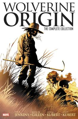 Wolverine: Origin: The Complete Collection - Jemas, Bill (Text by), and Jenkins, Paul (Text by), and Quesada, Joe (Text by)