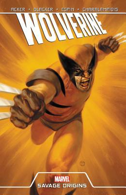 Wolverine: Savage Origins - Acker, Ben, and Blacker, Ben