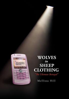 Wolves in Sheep Clothing: '' the Ultimate Betrayal '' - Hill, Mellissa