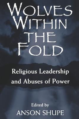 Wolves Within the Fold - Shupe, Anson, Professor (Editor)