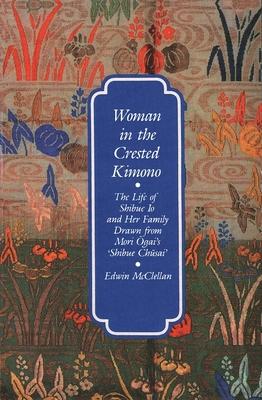 Woman in the Crested Kimono: The Life of Shibue IO and Her Family Drawn from Mori Ogai's Shibue Chusai - McClellan, Edwin, Professor