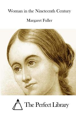 Woman in the Nineteenth Century - Fuller, Margaret, and The Perfect Library (Editor)