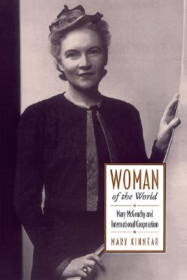 Woman of the World: Mary McGeachy and International Cooperation - Kinnear, Mary