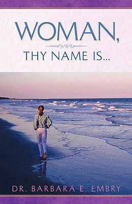 Woman, Thy Name Is... - Embry, Barbara E