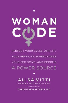 Womancode: Perfect Your Cycle, Amplify Your Fertility, Supercharge Your Sex Drive, and Become a Power Source - Vitti, Alisa