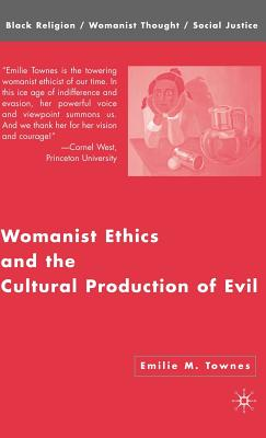 Womanist Ethics and the Cultural Production of Evil - Townes, Emilie M