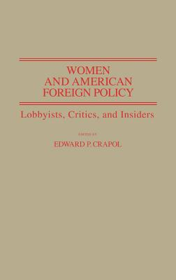 Women and American Foreign Policy: Lobbyists, Critics, and Insiders - Crapol, Edward P