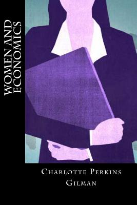 Women and Economics - Gilman, Charlotte Perkins, and Montoto, Natalie (Editor)