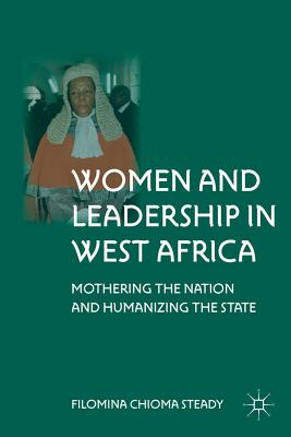 Women and Leadership in West Africa: Mothering the Nation and Humanizing the State - Steady, F