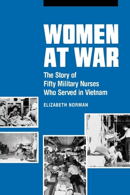 Women at War: The Story of Fifty Military Nurses Who Served in Vietnam - Norman, Elizabeth