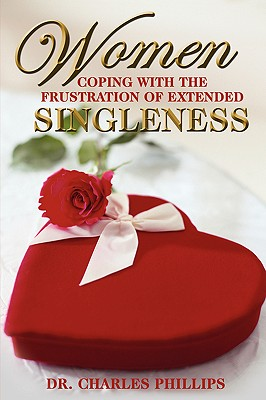 Women Coping with the Frustration of Extended Singleness - Phillips, Charles, Dr.