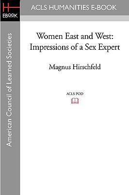 Women East and West: Impressions of a Sex Expert - Hirschfeld, Magnus