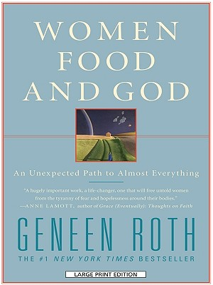 Women, Food and God: An Unexpected Path to Almost Everything - Roth, Geneen