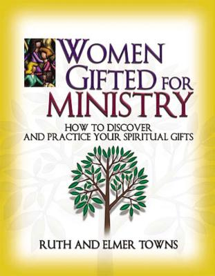 Women Gifted for Ministry: How to Discover and Practice Your Spiritual Gifts - Towns, Ruth, and Towns, Elmer