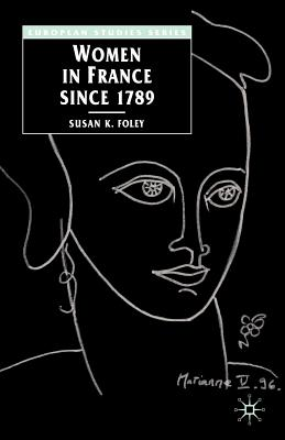 Women in France Since 1789: The Meanings of Difference - Foley, Susan K, Dr.