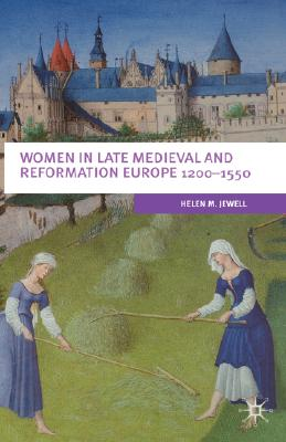 Women in Late Medieval and Reformation Europe 1200-1550 - Jewell, Helen