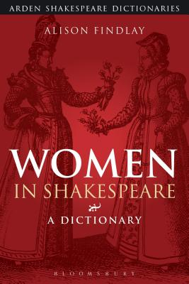 Women in Shakespeare: A Dictionary - Findlay, Alison