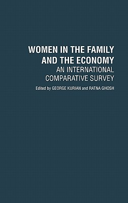 Women in the Family and the Economy: An International Comparative Survey - Kurian, George, and Ghosh, Ratna