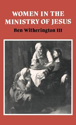 Women in the Ministry of Jesus - Witherington, Ben, III