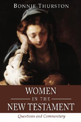 Women in the New Testament: Questions and Commentary - Thurston, Bonnie B