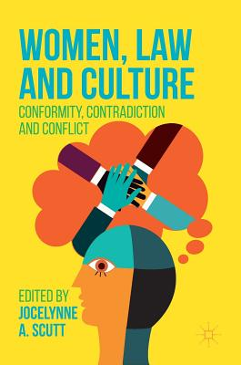 Women, Law and Culture: Conformity, Contradiction and Conflict - Scutt, Jocelynne A (Editor)