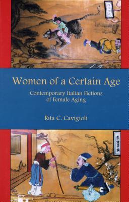Women of a Certain Age: Contemporary Italian Fictions of Female Aging - Cavigioli, Rita C