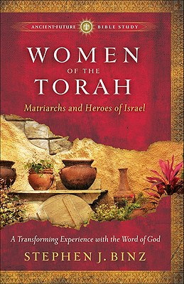 Women of the Torah: Matriarchs and Heroes of Israel - Binz, Stephen J