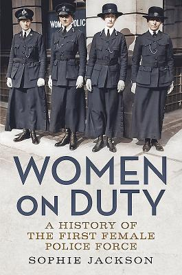 Women on Duty: A History of the First Female Police Force - Jackson, Sophie