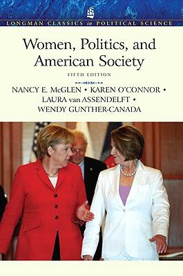 Women, Politics, and American Society - McGlen, Nancy E, and O'Connor, Karen, Dr., and Van Assendelft, Laura