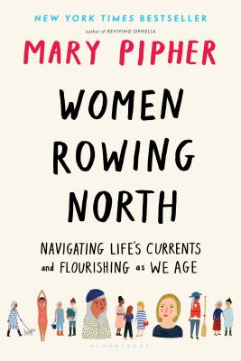Women Rowing North: Navigating Life's Currents and Flourishing as We Age - Pipher, Mary