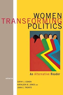 Women Transforming Politics: An Alternative Reader - Cohen, Cathy, Professor (Editor), and Jones, Kathy (Editor), and Tronto, Joan C (Editor)